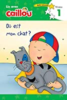 Où est mon chat? - Lis avec Caillou, Niveau 1 (French edition of Caillou: Where is my Cat?) (Read with Caillou)