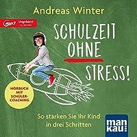 Schulzeit ohne Stress! Hoerbuch mit Schuelercoaching: So staerken Sie Ihr Kind in drei Schritten