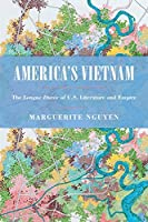 America's Vietnam: The Longue Durée of U.S. Literature and Empire (Asian American History and Culture)