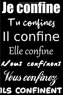 JE CONFINE, TU CONFINES, IL CONFINE-CARNET DE NOTES: Conjugaison verbe CONFINER|lignes..
