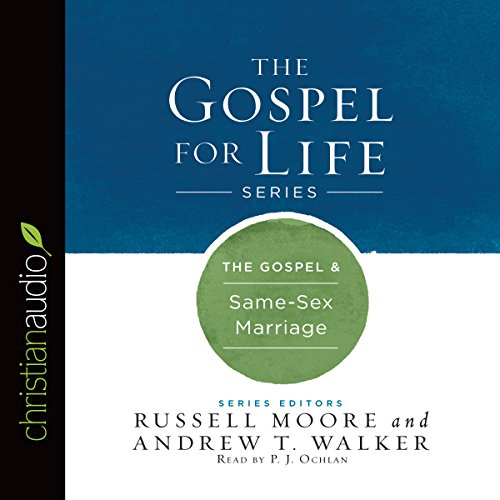 The Gospel & Same-Sex Marriage     Gospel for Life              By:                                                                                                                                 Russell Moore,                                                                                        Andrew T. Walker                               Narrated by:                                                                                                                                 P.J. Ochlan                      Length: 3 hrs and 2 mins     4 ratings     Overall 4.3