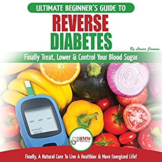 Reverse Diabetes: The Ultimate Beginner's Diet Guide To Reversing Diabetes - A Guide to Finally Cure, Lower & Control Your Blood Sugar cover art