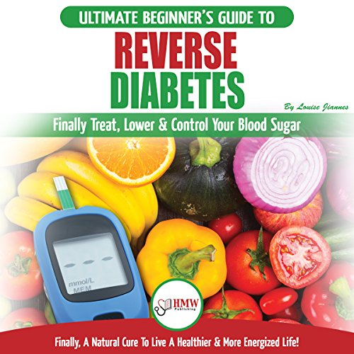 『Reverse Diabetes: The Ultimate Beginner's Diet Guide To Reversing Diabetes - A Guide to Finally Cure, Lower & Control Your Blood Sugar』のカバーアート