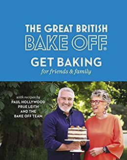 The Great British Bake Off: Get Baking for Friends and Family ...