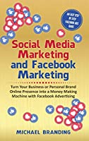 Social Media Marketing and Facebook Marketing: Turn Your Business or Personal Brand Online Presence into a Money Making Machine with Facebook Advertising - An Easy Step by Step Facebook Ads Guide