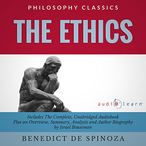 The Ethics     The Complete Work Plus an Overview, Chapter by Chapter Summary and Author Biography!              By:                                                                                                                                 Benedict de Spinoza,                                                                                        Israel Bouseman                               Narrated by:                                                                                                                                 Joe Bianco                      Length: 9 hrs and 47 mins     2 ratings     Overall 4.0