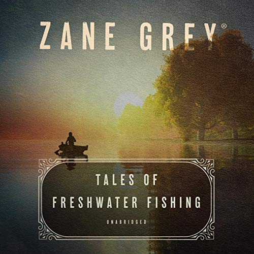 Tales of Freshwater Fishing                   By:                                                                                                                                 Zane Grey                               Narrated by:                                                                                                                                 William Hauput                      Length: 12 hrs and 39 mins     Not rated yet     Overall 0.0