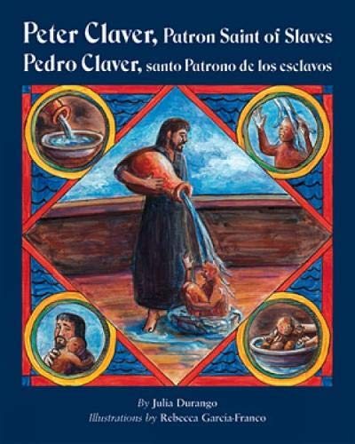 Peter Claver, Patron Saint of Slaves/Pedro Claver, Santo Patrono de los Esclavos