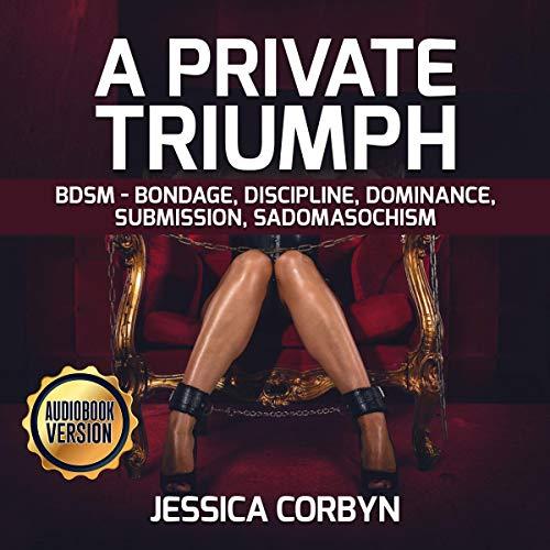 A Private Triumph: BDSM - Bondage, Discipline, Dominance, Submission, Sadomasochism Titelbild