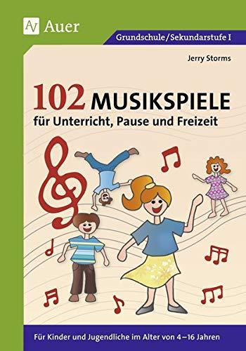 102 Musikspiele für Unterricht, Pause und Freizeit: Für Kinder und Jugendliche im Alter von 4-16 Jahren (Alle Klassenstufen)
