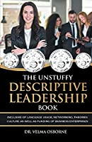 The Unstuffy Descriptive Leadership Book: Inclusive of Language Usage, Networking, Theories, Culture as well as Funding of Business Enterprises
