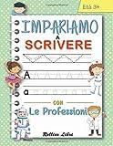 IMPARIAMO A SCRIVERE CON LE PROFESSIONI: Libro per bambini di pregrafismo e prescrittura p...