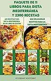 Paquete De 11 Libros Para Dieta Mediterránea Y 2300 Recetas : La Guía Completa De La Dieta Mediterránea Para Principiantes - Libro De Cocina Vegano Y Planes De Comidas Para La Dieta Mediterránea