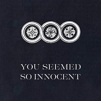 You Seemed So Innocent