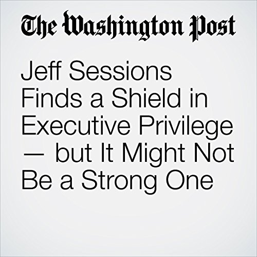 Jeff Sessions Finds a Shield in Executive Privilege — but It Might Not Be a Strong One copertina