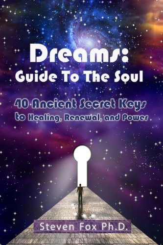 Book: Dreams: Guide To The Soul, 40 Ancient Secret Keys to Healing, Renewal and Power by Steven Fox, Ph.D.