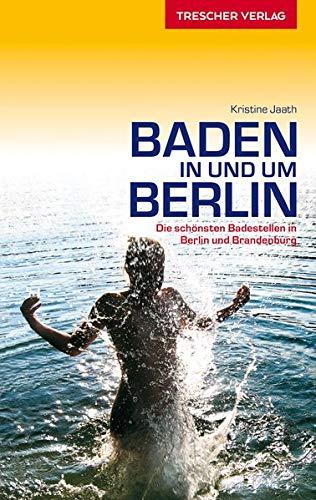 Baden in und um Berlin - Die schönsten Badestellen in Berlin und Brandenburg (Trescher-Reiseführer)