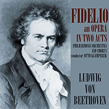 Fidelio, Op. 72: An Opera in Two Acts