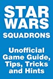 Star Wars Squadrons - Unofficial Game Guide, Tips, Tricks and Hints (English Edition)