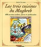 Les trois cuisines du Maghreb - 600 Recettes arabes, juives et pieds-noirs