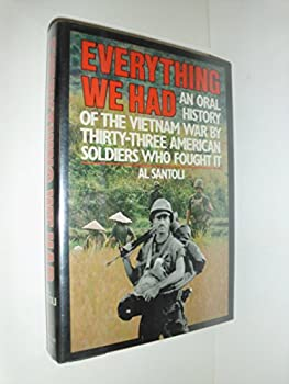 Hardcover Everything We Had : An Oral History of the Vietnam War As Told by 33 American Soldiers Who Fought It Book