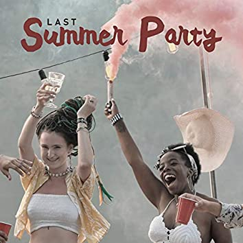 Last Summer Party - End Your Holiday Listening to Sunny Chillout Music, Summer Memories, Friends, EDM