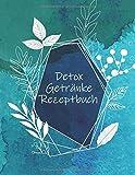 Detox Getränke Rezeptbuch: Rezeptbuch zum Selbstausfüllen für Detox und gesunde Getränke - Schreiben Sie Ihre gemixten Detox Getränke-Rezepte in dieses Rezeptbuch