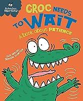 Behaviour Matters: Croc Needs to Wait - A book about patience
