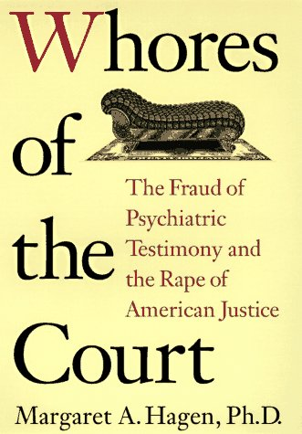 Whores Of The Court The Fraud Of Psychiatric Testimony And The Rape Of American Justice