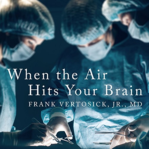 When the Air Hits Your Brain     Tales from Neurosurgery              By:                                                                                                                                 Frank T Vertosick Jr. MD                               Narrated by:                                                                                                                                 Kirby Heyborne                      Length: 8 hrs and 42 mins     39 ratings     Overall 4.8