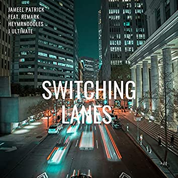 Switching Lanes (feat. ReMark, HeyMrNoOdLeS & J Ultimate)