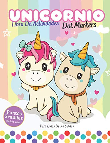 Unicornio - Dot Markers - Libro De Actividades Para Niñas De 3 a 5 Años: Libro Para Colorear de Unicornios y Puntos del arco Iris con GRANDES PUNTOS ... (Libro Para Colorear de Marcadores de Puntos)