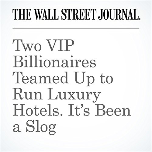 Two VIP Billionaires Teamed Up to Run Luxury Hotels. It's Been a Slog copertina