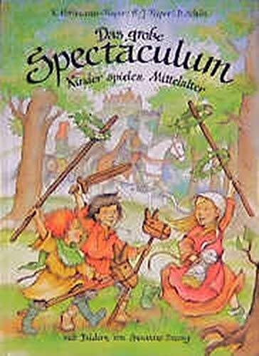 Das große Spectaculum: Kinder spielen Mittelalter (Kinder spielen Geschichte)