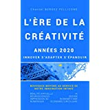 L'ERE DE LA CREATIVITE Années 2020: INNOVER, S'ADAPTER, S'EPANOUIR (French Edition)