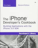 iPhone Developer's Cookbook, The: Building Applications with the iPhone 3.0 SDK (Developer's Library)