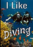 I like diving: Ideal logbook to record and keep the data of all your dives, for beginners and...