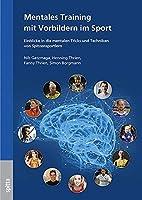 Mentales Training mit Vorbildern im Sport: Einblicke in die mentalen Tricks und Techniken von Spitzensportlern