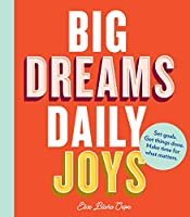 Big Dreams, Daily Joys: Set goals. Get things done. Make time for what matters. (Creative Productivity and Goal Setting Book, Motivational Personal Development Book for Women)
