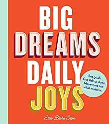 Big Dreams, Daily Joys: Set goals. Get things done. Make time for what matters by Elise Blaha Cripe