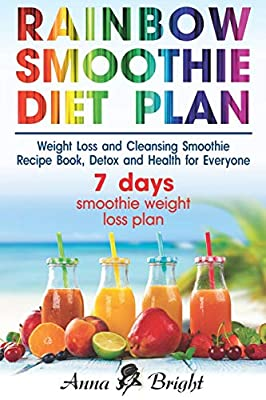 Rainbow Smoothie Diet Plan: Weight Loss and Cleansing Smoothie Recipe Book, Detox and Health for Everyone (+ 3 and 7 days smoothie weight loss plan) from Independently Published