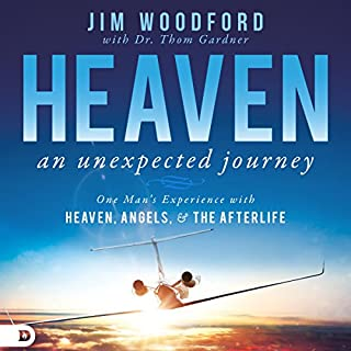 Heaven: An Unexpected Journey     One Man's Experience with Heaven, Angels, and the Afterlife              By:                                                                                                                                 Jim Woodford,                                                                                        Thom Gardner                               Narrated by:                                                                                                                                 William Crockett                      Length: 4 hrs and 4 mins     54 ratings     Overall 4.5