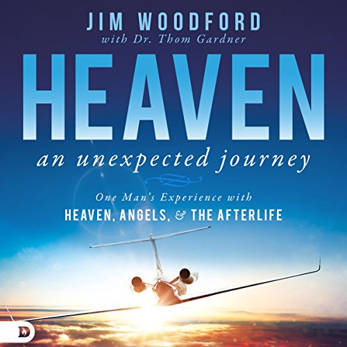 Heaven: An Unexpected Journey: One Man's Experience with Heaven, Angels, and the Afterlife