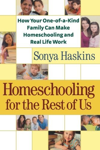 Homeschooling for the Rest of Us: How Your OneofaKind Family Can Make...