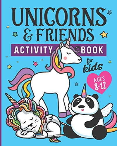 Unicorns & Friends Activity Book for Kids Ages 8-12: Over 30 Fun Activities for Kids - Coloring Pages, Word Searches, Mazes, Crossword Puzzles, Story Prompts, Word Scrambles, More