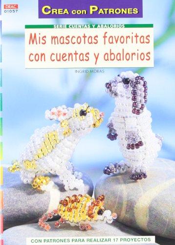 Mis mascotas favoritas con cuentas y abalorios (Serie Cuentas Y Abalorios)