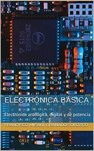 Electrónica básica: Electrónica analógica, digital y de potencia