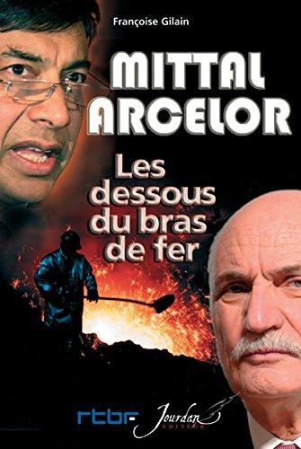Mittal-Arcelor. les Dessous du Bras de Fer