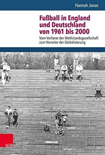 Fußball in England und Deutschland von 1961 bis 2000: Vom Verlierer der Wohlstandsgesellschaft zum Vorreiter der Globalisierung (Nach dem Boom)