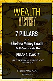 Wealth Mastery: 7 Pillars of The Chelsea Money Coach: Pillar 1: Clarity: A Blueprint System to Generating Wealth (And Keep...